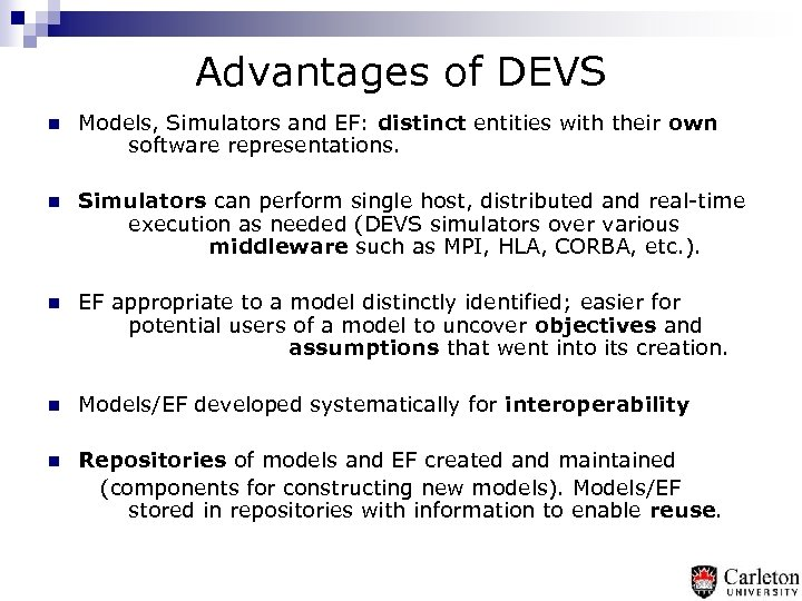 Advantages of DEVS n Models, Simulators and EF: distinct entities with their own software