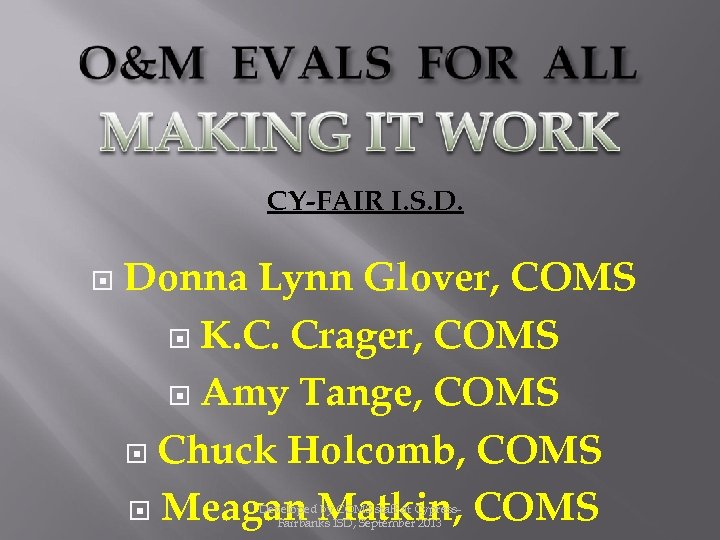 CY-FAIR I. S. D. Donna Lynn Glover, COMS K. C. Crager, COMS Amy Tange,