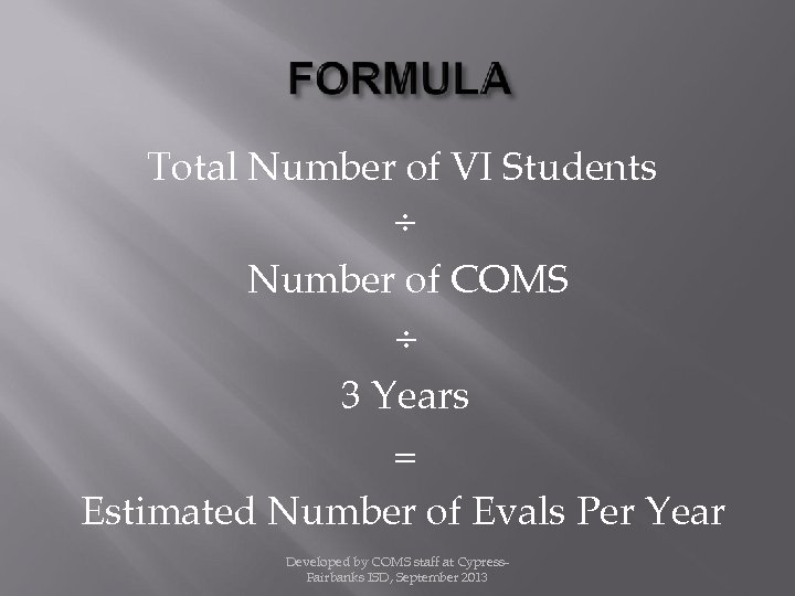 Total Number of VI Students ÷ Number of COMS ÷ 3 Years = Estimated