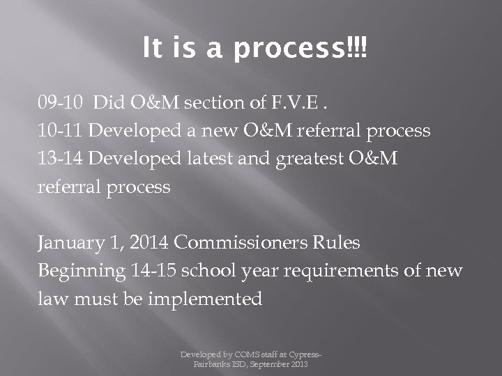 It is a process!!! 09 -10 Did O&M section of F. V. E. 10
