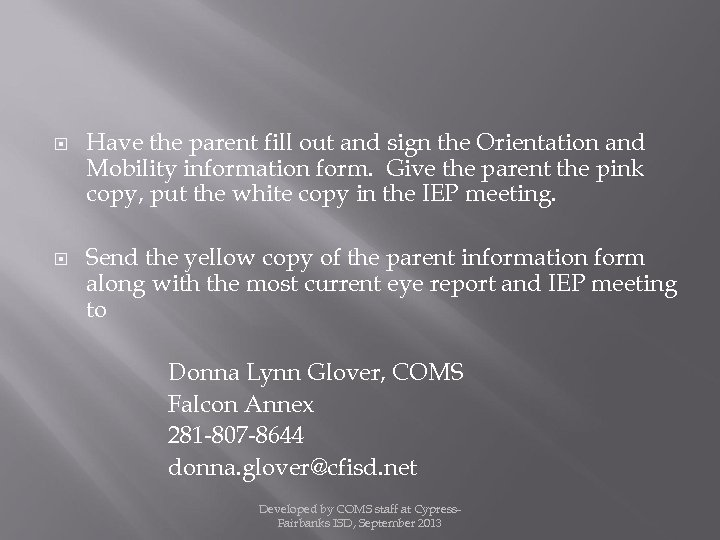 Have the parent fill out and sign the Orientation and Mobility information form.