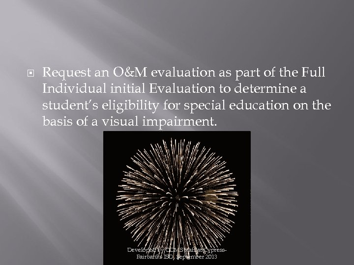 Request an O&M evaluation as part of the Full Individual initial Evaluation to