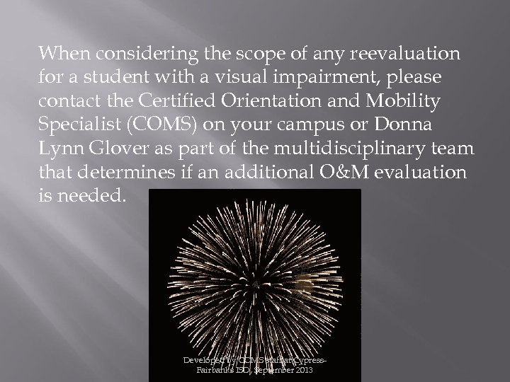 When considering the scope of any reevaluation for a student with a visual impairment,