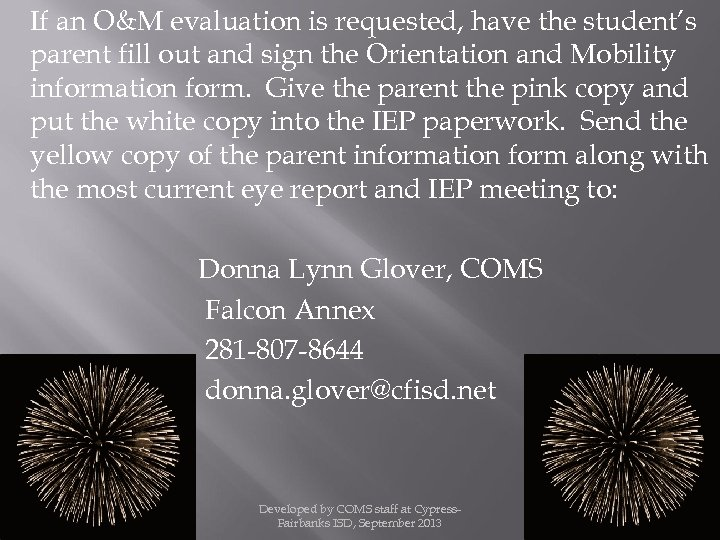 If an O&M evaluation is requested, have the student's parent fill out and sign