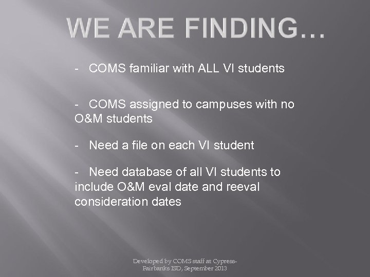 - COMS familiar with ALL VI students - COMS assigned to campuses with no