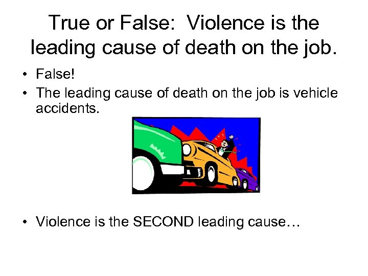 True or False: Violence is the leading cause of death on the job. •