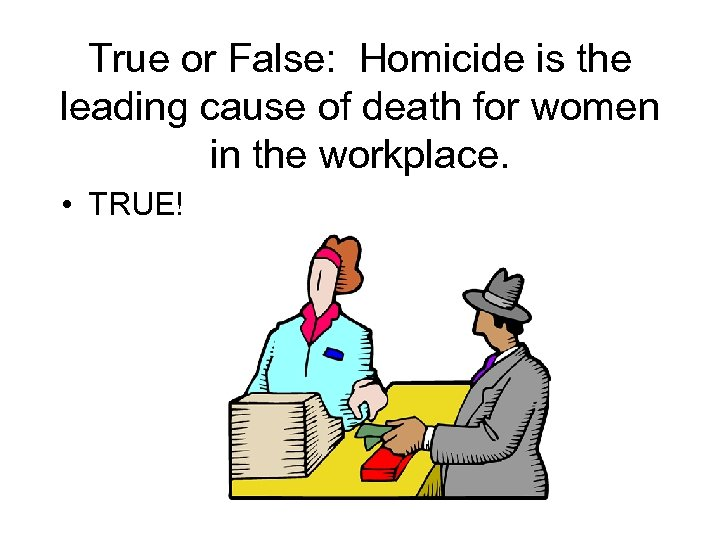 True or False: Homicide is the leading cause of death for women in the