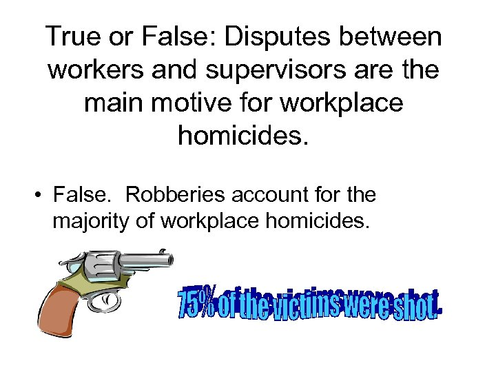 True or False: Disputes between workers and supervisors are the main motive for workplace