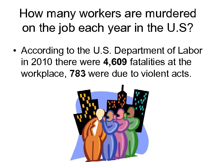 How many workers are murdered on the job each year in the U. S?