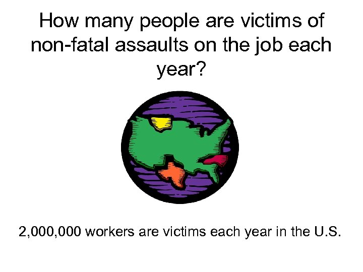 How many people are victims of non-fatal assaults on the job each year? 2,