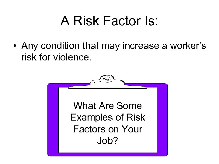 A Risk Factor Is: • Any condition that may increase a worker's risk for
