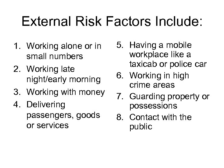 External Risk Factors Include: 1. Working alone or in small numbers 2. Working late