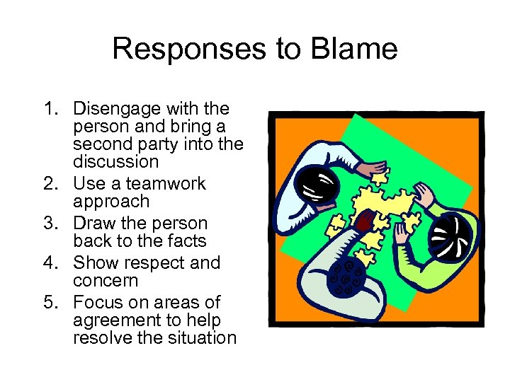 Responses to Blame 1. Disengage with the person and bring a second party into