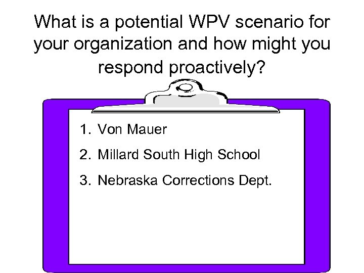 What is a potential WPV scenario for your organization and how might you respond