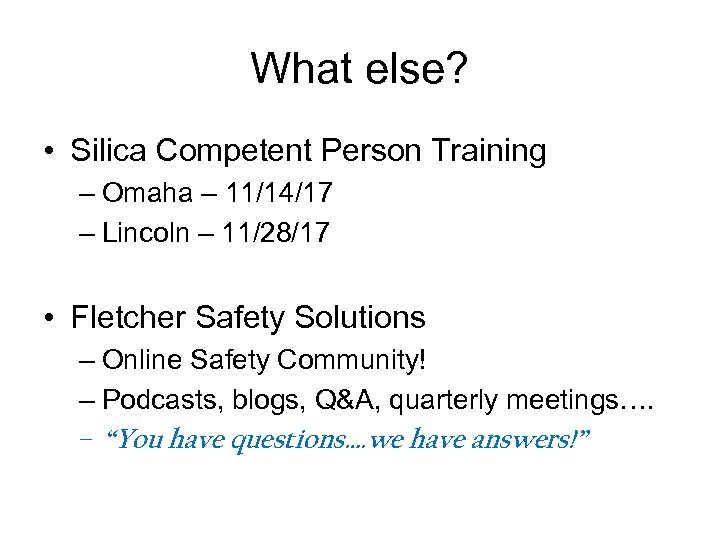 What else? • Silica Competent Person Training – Omaha – 11/14/17 – Lincoln –