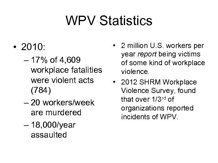 WPV Statistics • 2010: – 17% of 4, 609 workplace fatalities were violent acts