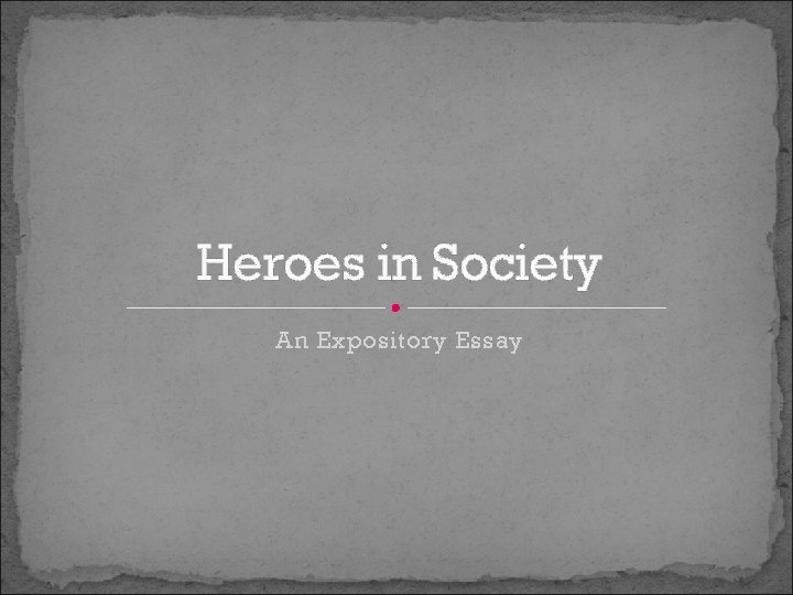Heroes in Society An Expository Essay