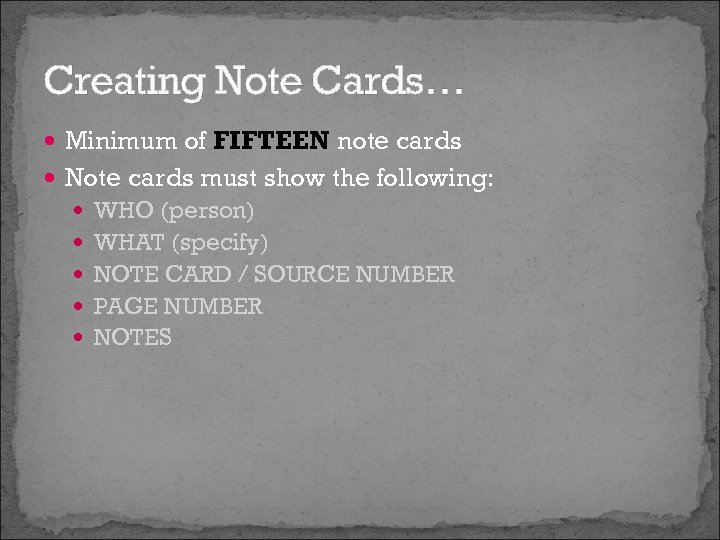 Creating Note Cards… Minimum of FIFTEEN note cards Note cards must show the following: