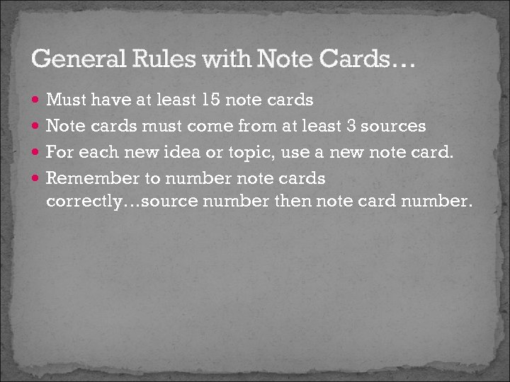 General Rules with Note Cards… Must have at least 15 note cards Note cards