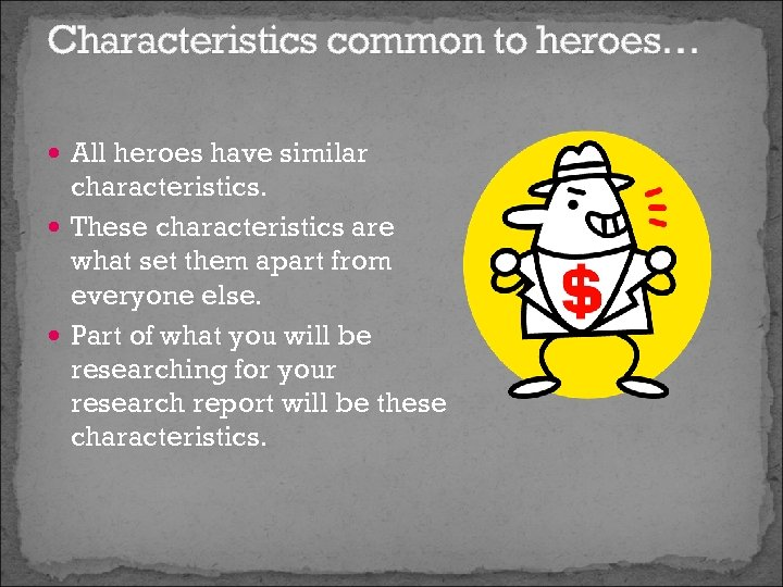 Characteristics common to heroes… All heroes have similar characteristics. These characteristics are what set