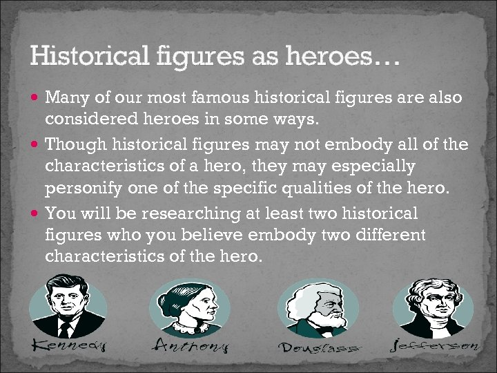 Historical figures as heroes… Many of our most famous historical figures are also considered