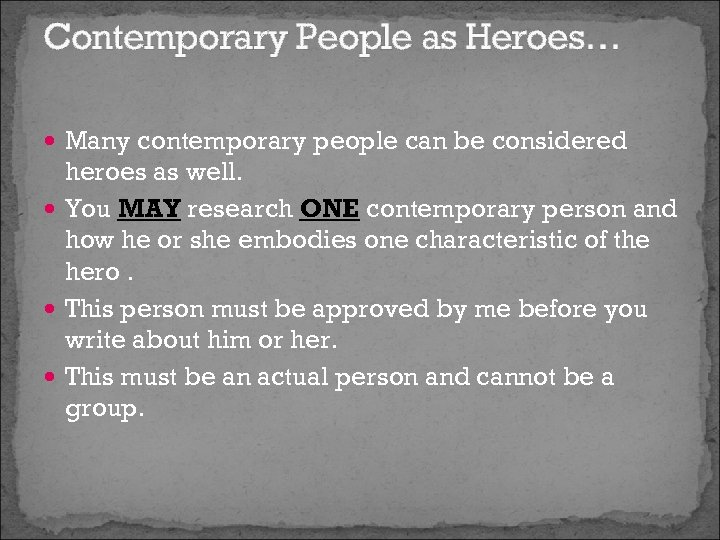 Contemporary People as Heroes… Many contemporary people can be considered heroes as well. You