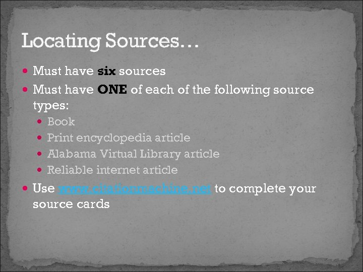 Locating Sources… Must have six sources Must have ONE of each of the following