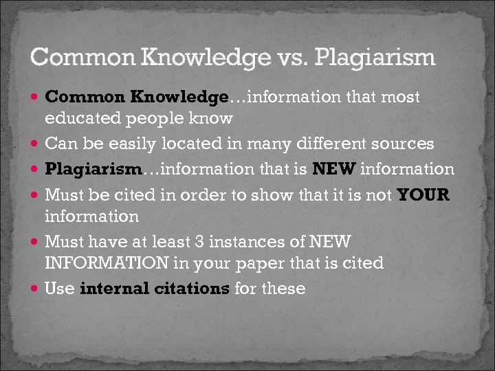 Common Knowledge vs. Plagiarism Common Knowledge…information that most educated people know Can be easily