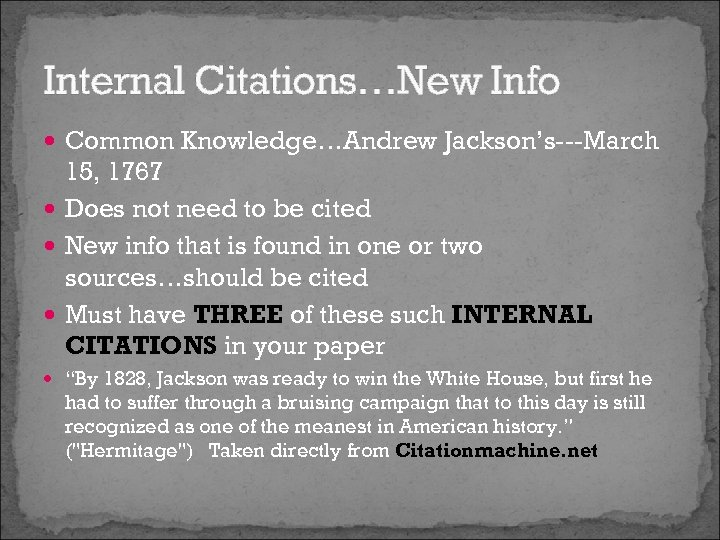 Internal Citations…New Info Common Knowledge…Andrew Jackson's---March 15, 1767 Does not need to be cited