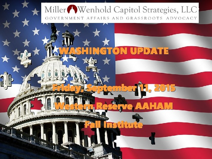 W WASHINGTON UPDATE Friday, September 11, 2015 Western Reserve AAHAM Fall Institute
