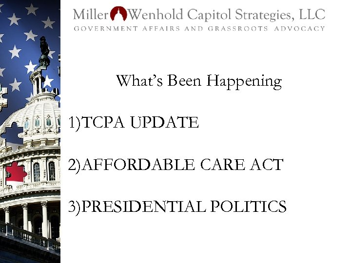 What's Been Happening 1)TCPA UPDATE 2)AFFORDABLE CARE ACT 3)PRESIDENTIAL POLITICS