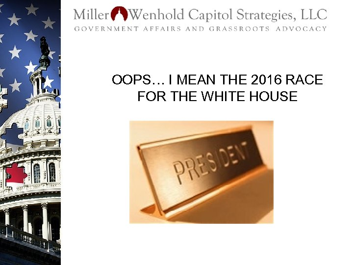 OOPS… I MEAN THE 2016 RACE FOR THE WHITE HOUSE