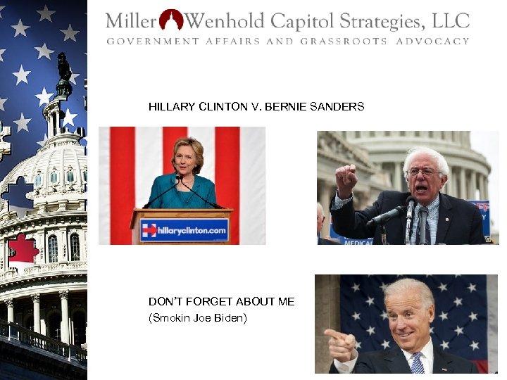 HILLARY CLINTON V. BERNIE SANDERS DON'T FORGET ABOUT ME (Smokin Joe Biden)
