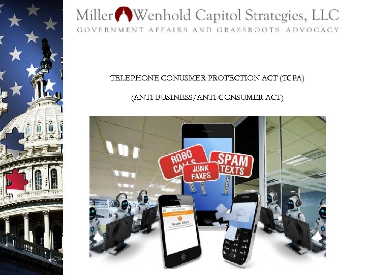 TELEPHONE CONUSMER PROTECTION ACT (TCPA) (ANTI-BUSINESS/ANTI-CONSUMER ACT)