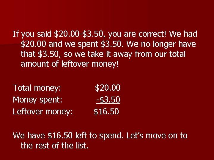 If you said $20. 00 -$3. 50, you are correct! We had $20. 00