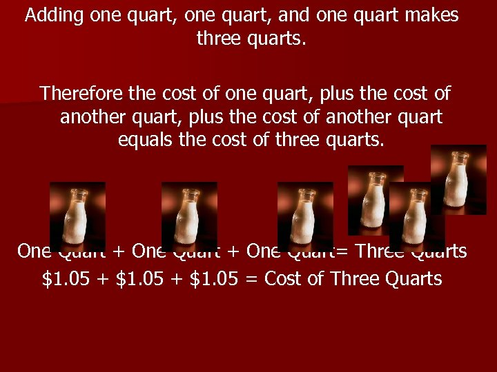 Adding one quart, and one quart makes three quarts. Therefore the cost of one