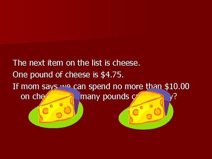 The next item on the list is cheese. One pound of cheese is $4.