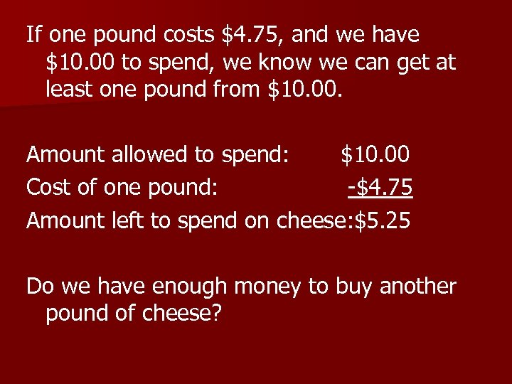 If one pound costs $4. 75, and we have $10. 00 to spend, we
