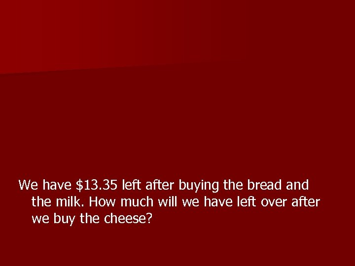 We have $13. 35 left after buying the bread and the milk. How much