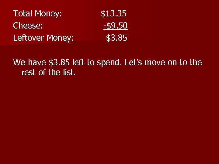 Total Money: Cheese: Leftover Money: $13. 35 -$9. 50 $3. 85 We have $3.