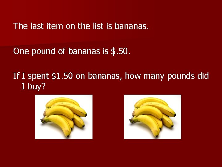The last item on the list is bananas. One pound of bananas is $.