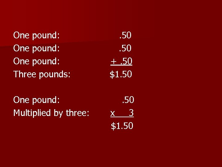 One pound: Three pounds: . 50 +. 50 $1. 50 One pound: Multiplied by