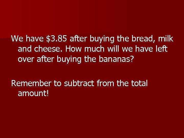 We have $3. 85 after buying the bread, milk and cheese. How much will