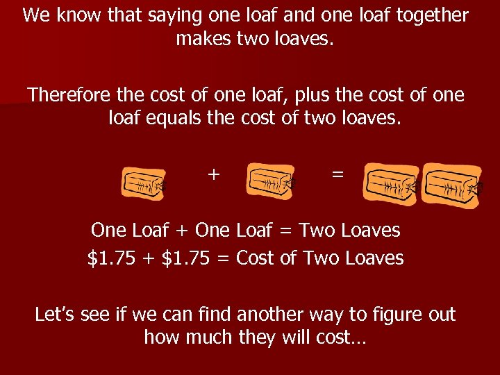 We know that saying one loaf and one loaf together makes two loaves. Therefore