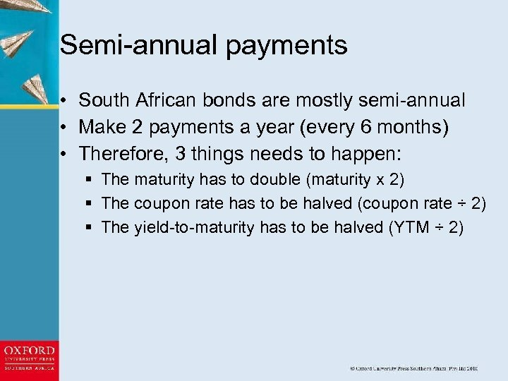 Semi-annual payments • South African bonds are mostly semi-annual • Make 2 payments a