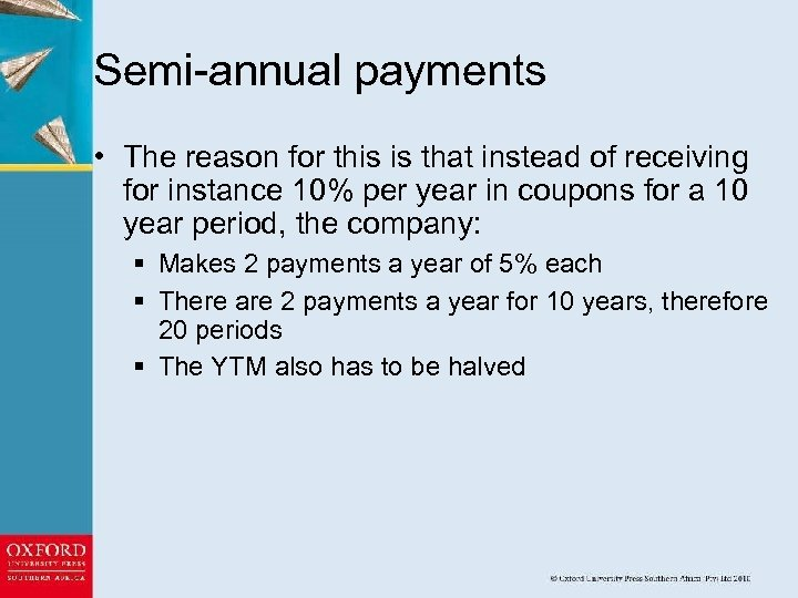 Semi-annual payments • The reason for this is that instead of receiving for instance