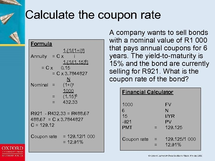 Calculate the coupon rate Formula 1 -[1/(1+i)t] Annuity = C x i 1 -[1/(1.