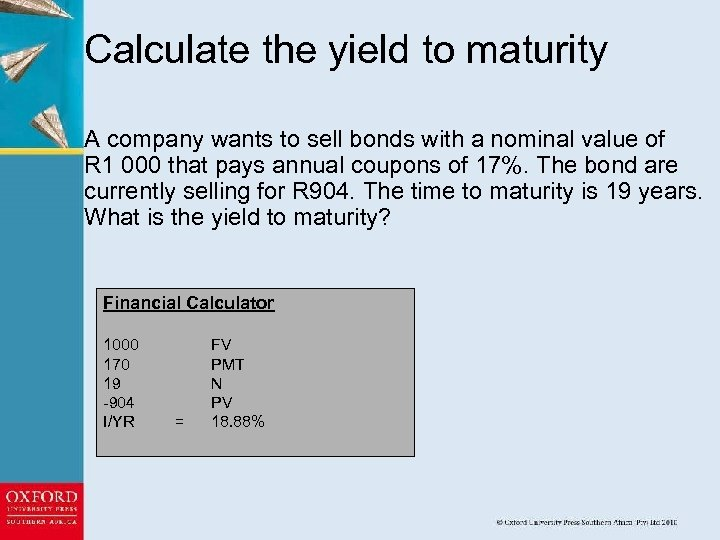 Calculate the yield to maturity A company wants to sell bonds with a nominal