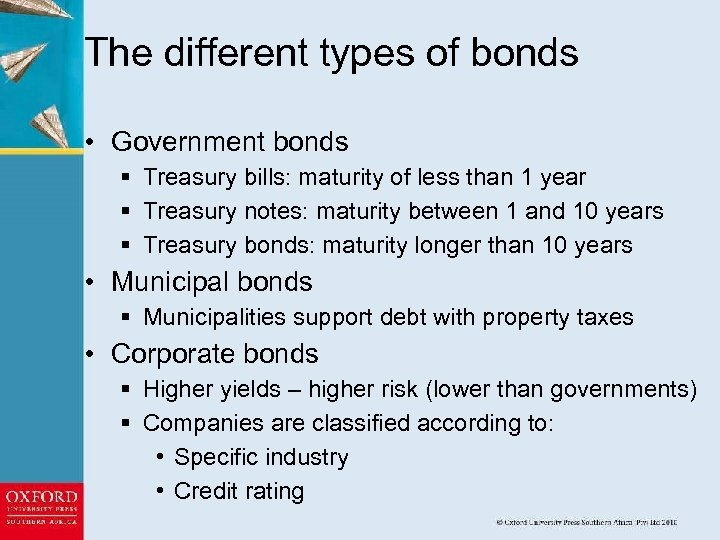 The different types of bonds • Government bonds § Treasury bills: maturity of less