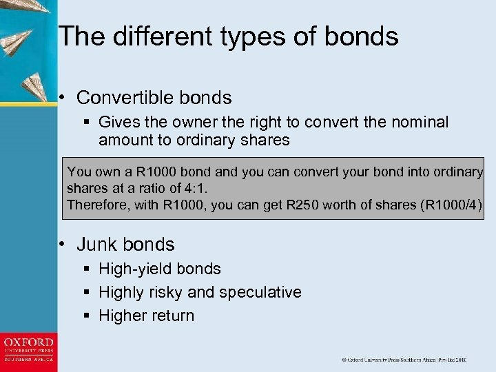 The different types of bonds • Convertible bonds § Gives the owner the right
